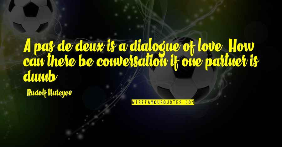 Partner In Love Quotes By Rudolf Nureyev: A pas de deux is a dialogue of