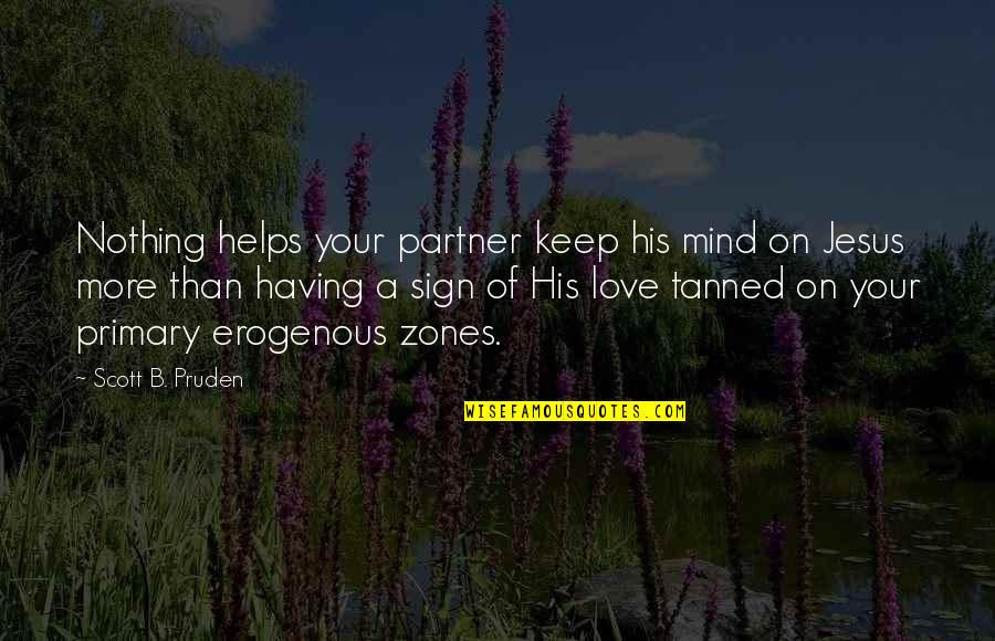 Partner In Love Quotes By Scott B. Pruden: Nothing helps your partner keep his mind on