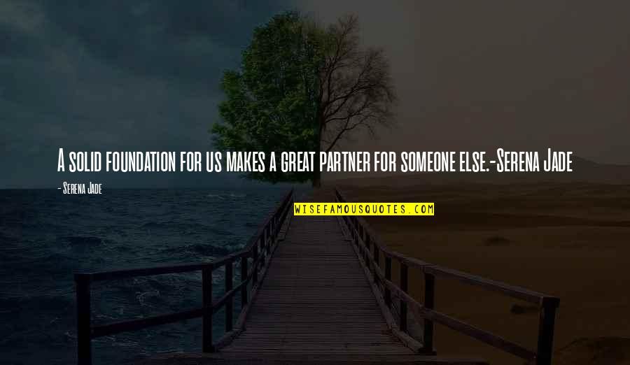 Partner In Love Quotes By Serena Jade: A solid foundation for us makes a great