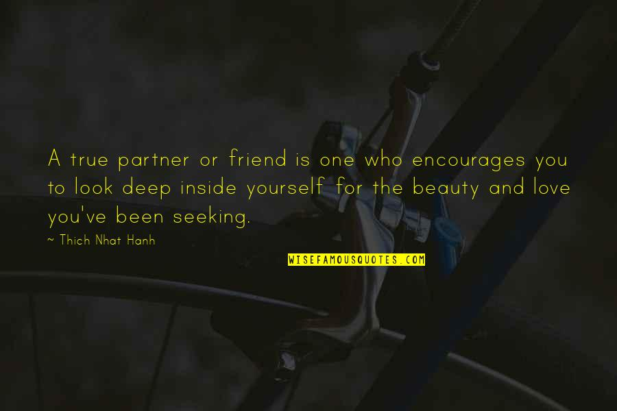 Partner In Love Quotes By Thich Nhat Hanh: A true partner or friend is one who