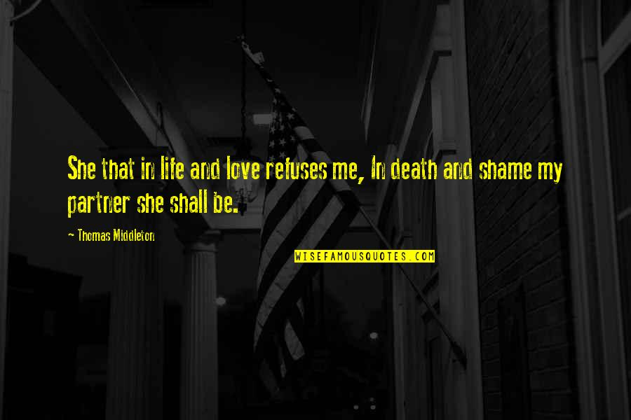 Partner In Love Quotes By Thomas Middleton: She that in life and love refuses me,