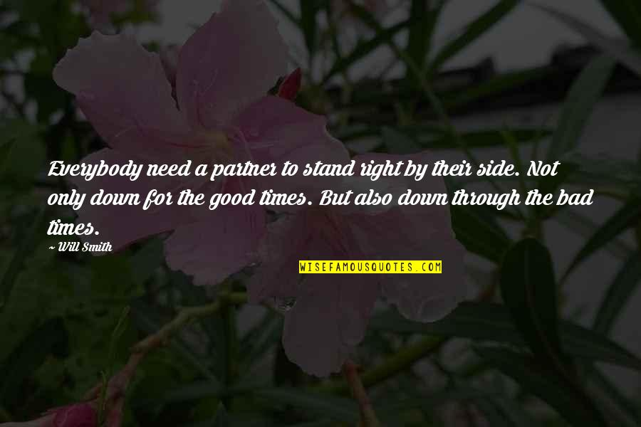 Partner In Love Quotes By Will Smith: Everybody need a partner to stand right by
