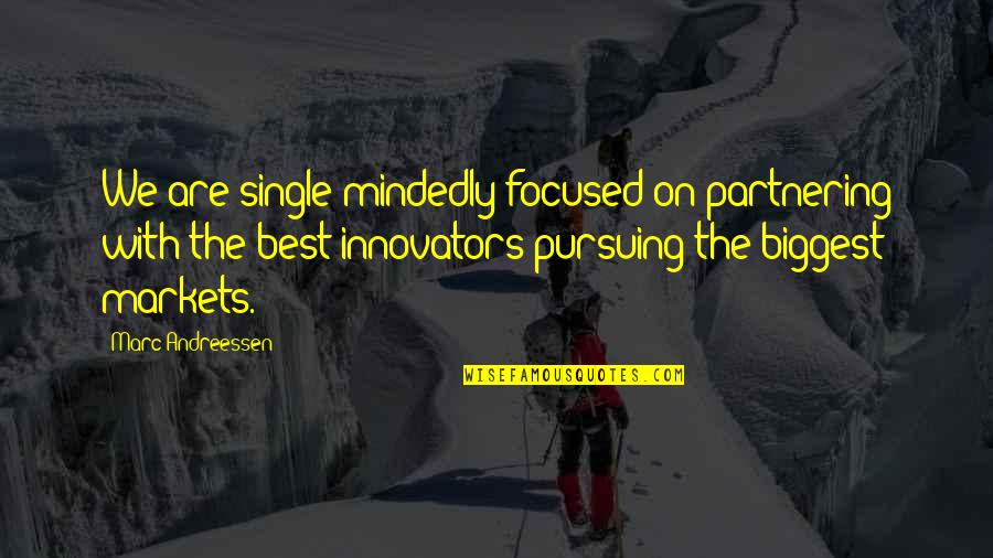 Partnering Quotes By Marc Andreessen: We are single-mindedly focused on partnering with the