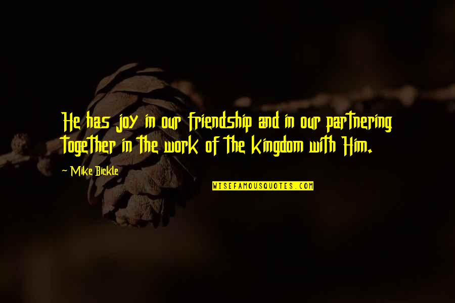 Partnering Quotes By Mike Bickle: He has joy in our friendship and in