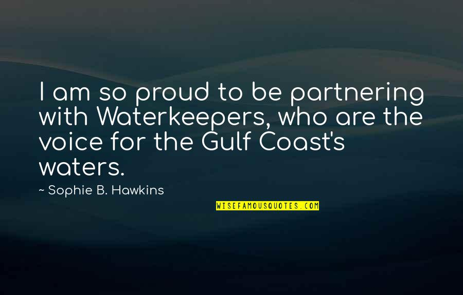 Partnering Quotes By Sophie B. Hawkins: I am so proud to be partnering with
