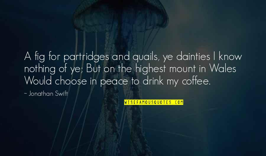 Partridges Quotes By Jonathan Swift: A fig for partridges and quails, ye dainties