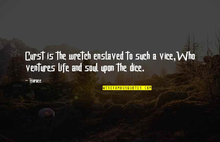 Party Enjoyed Quotes By Horace: Curst is the wretch enslaved to such a