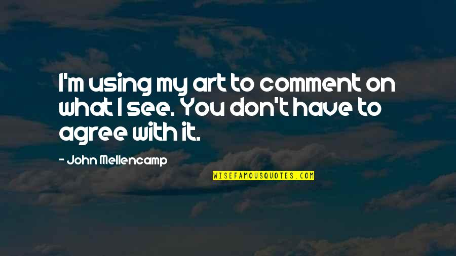 Party Enjoyed Quotes By John Mellencamp: I'm using my art to comment on what