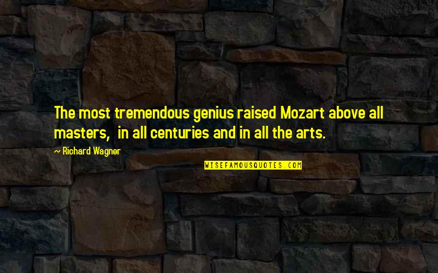 Party Enjoyed Quotes By Richard Wagner: The most tremendous genius raised Mozart above all