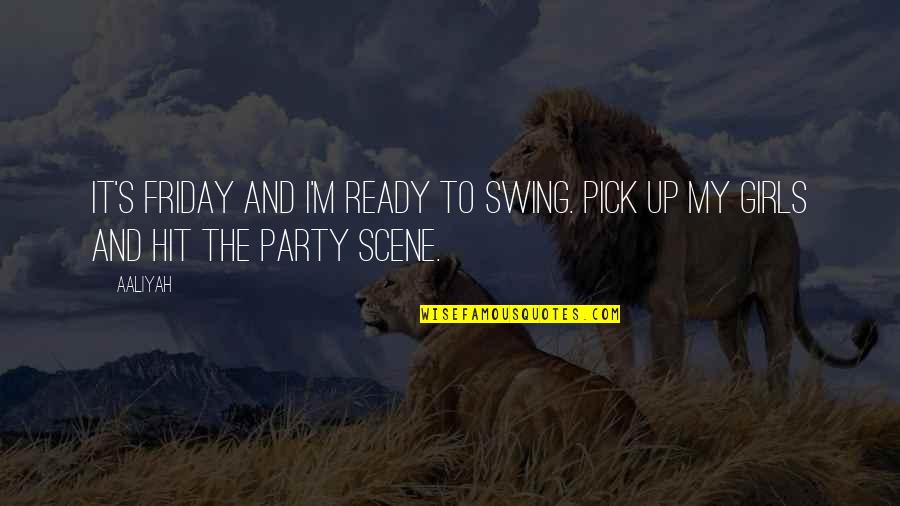 Party Girl Quotes By Aaliyah: It's Friday and I'm ready to swing. Pick