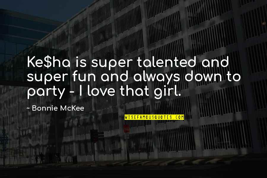 Party Girl Quotes By Bonnie McKee: Ke$ha is super talented and super fun and
