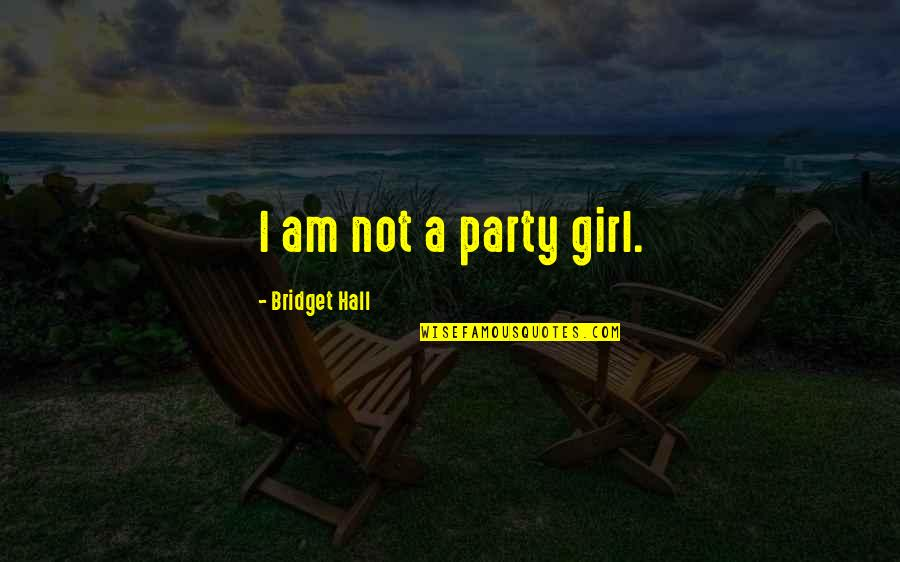 Party Girl Quotes By Bridget Hall: I am not a party girl.