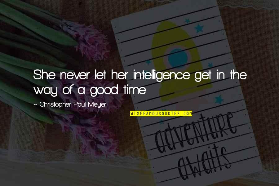 Party Girl Quotes By Christopher Paul Meyer: She never let her intelligence get in the