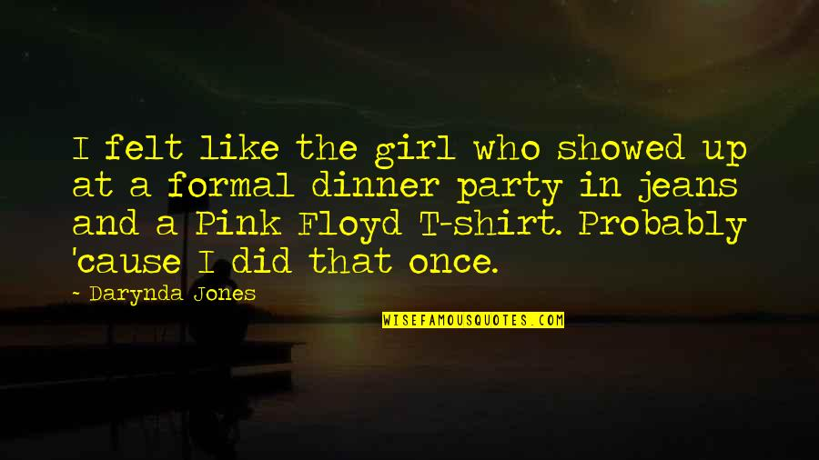 Party Girl Quotes By Darynda Jones: I felt like the girl who showed up