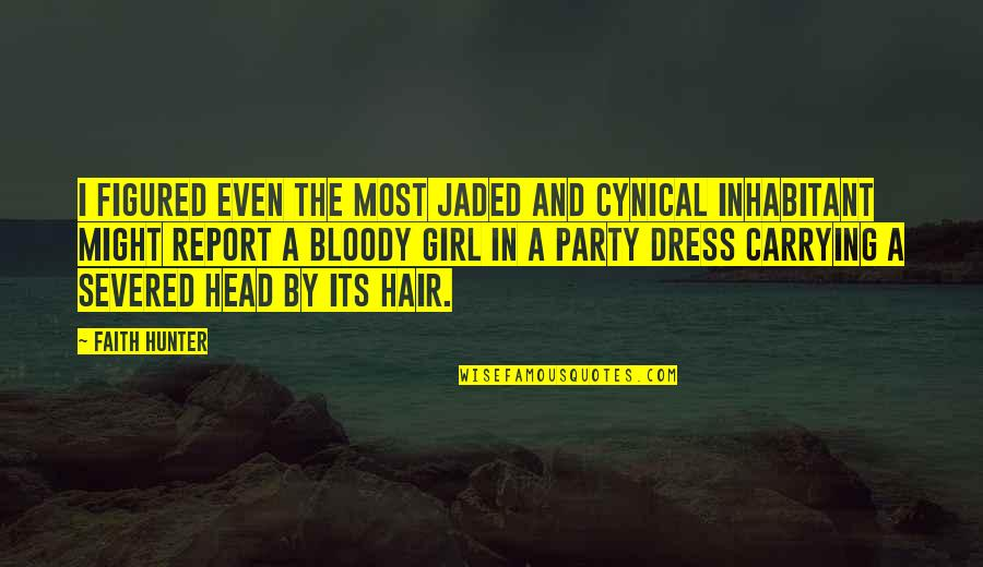 Party Girl Quotes By Faith Hunter: I figured even the most jaded and cynical