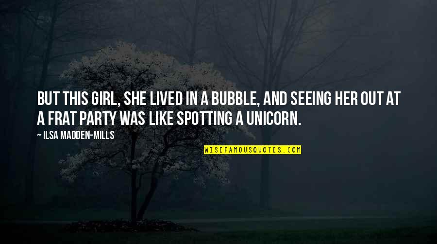 Party Girl Quotes By Ilsa Madden-Mills: But this girl, she lived in a bubble,