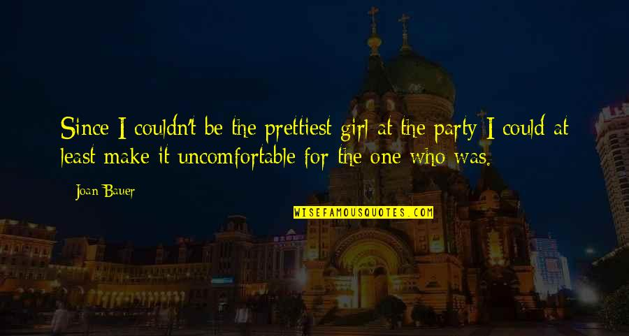 Party Girl Quotes By Joan Bauer: Since I couldn't be the prettiest girl at