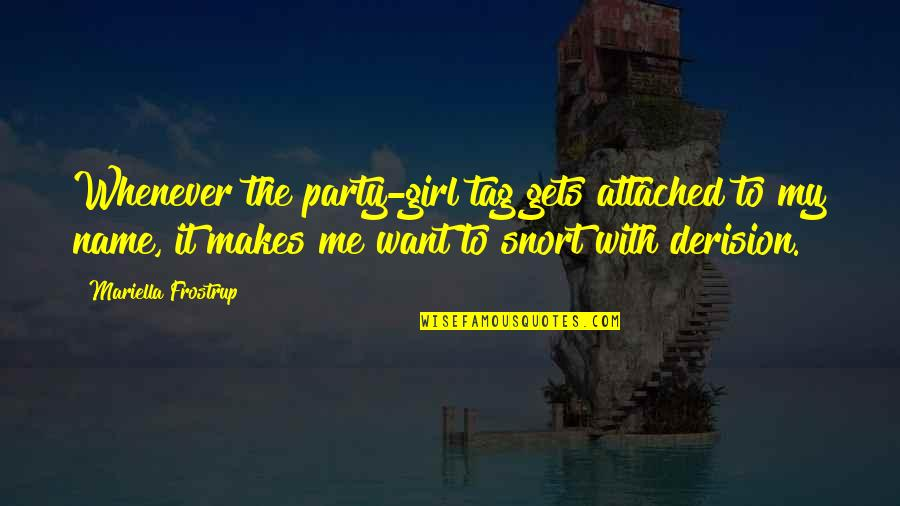 Party Girl Quotes By Mariella Frostrup: Whenever the party-girl tag gets attached to my