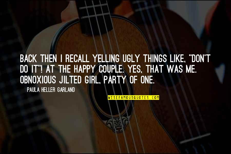 Party Girl Quotes By Paula Heller Garland: Back then I recall yelling ugly things like,