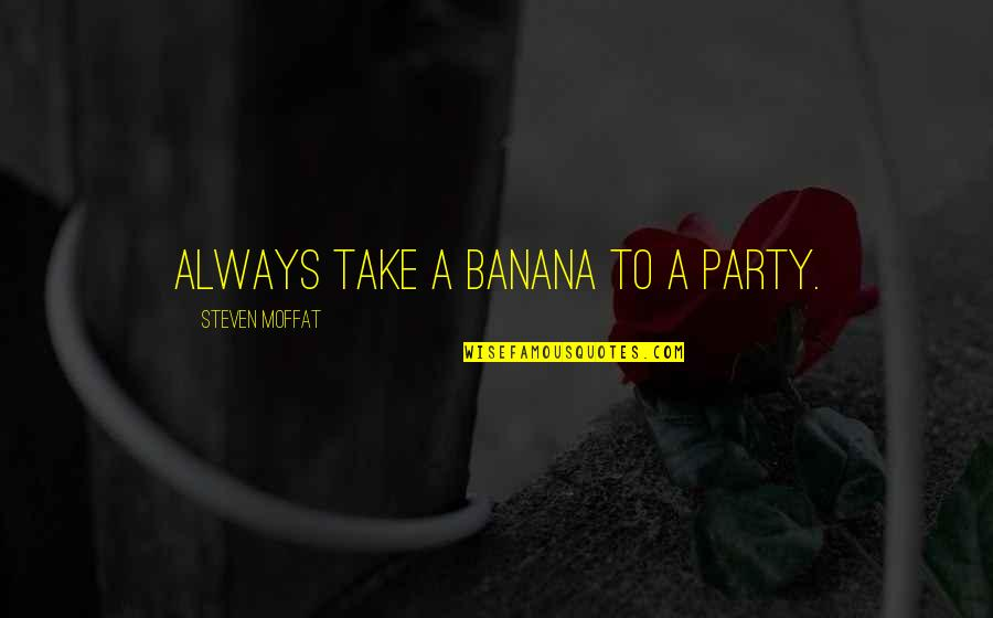 Party Girl Quotes By Steven Moffat: Always take a banana to a party.