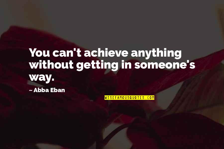 Party Nights Quotes By Abba Eban: You can't achieve anything without getting in someone's