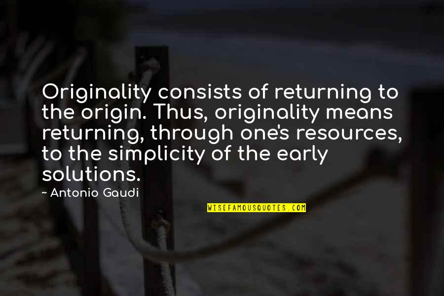 Party Nights Quotes By Antonio Gaudi: Originality consists of returning to the origin. Thus,