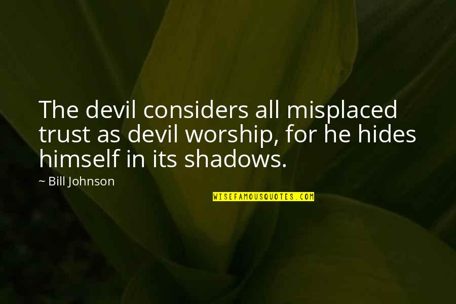 Party Nights Quotes By Bill Johnson: The devil considers all misplaced trust as devil