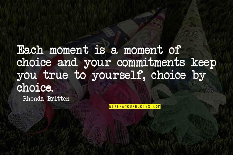 Party Nights Quotes By Rhonda Britten: Each moment is a moment of choice and