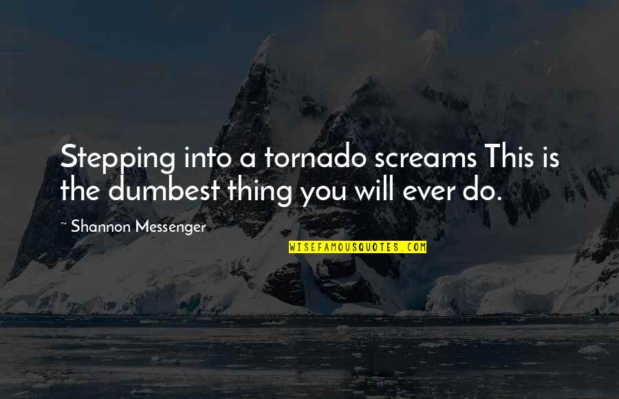 Party Nights Quotes By Shannon Messenger: Stepping into a tornado screams This is the