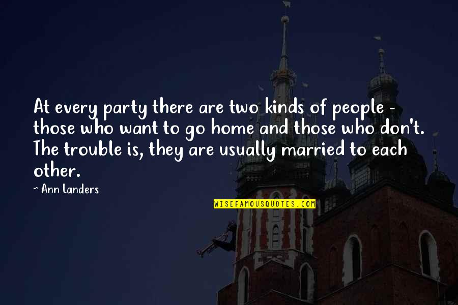 Party Of Two Quotes By Ann Landers: At every party there are two kinds of