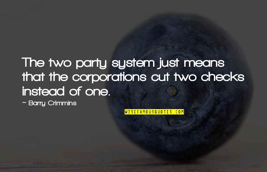 Party Of Two Quotes By Barry Crimmins: The two party system just means that the