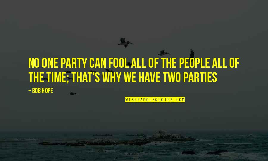 Party Of Two Quotes By Bob Hope: No one party can fool all of the
