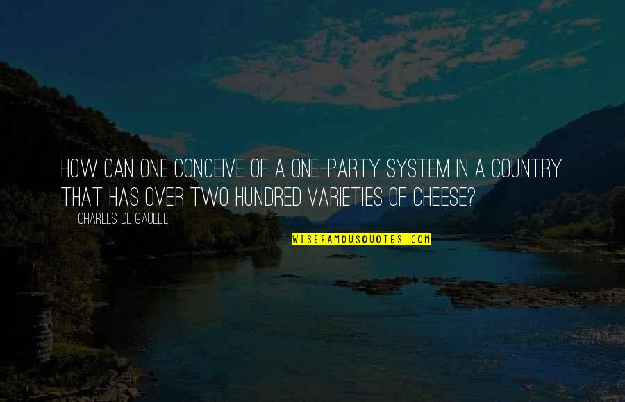 Party Of Two Quotes By Charles De Gaulle: How can one conceive of a one-party system