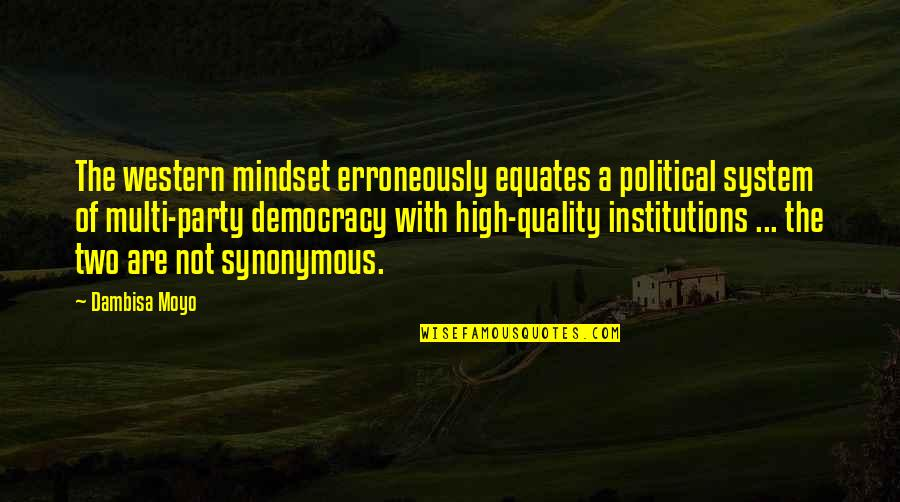 Party Of Two Quotes By Dambisa Moyo: The western mindset erroneously equates a political system
