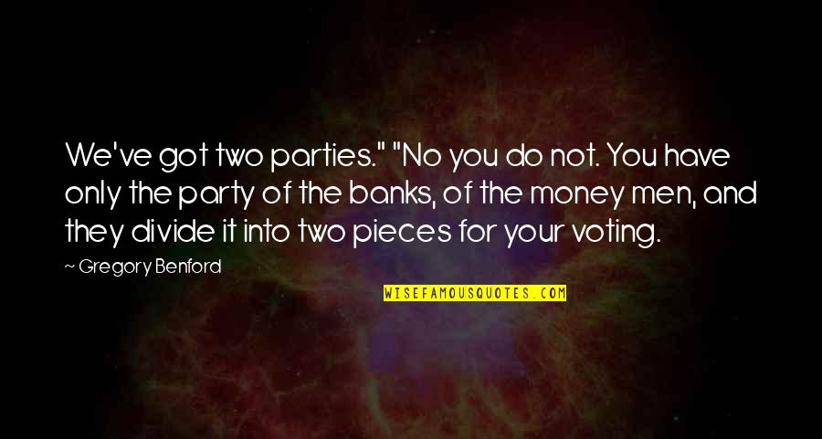 """Party Of Two Quotes By Gregory Benford: We've got two parties."""" """"No you do not."""