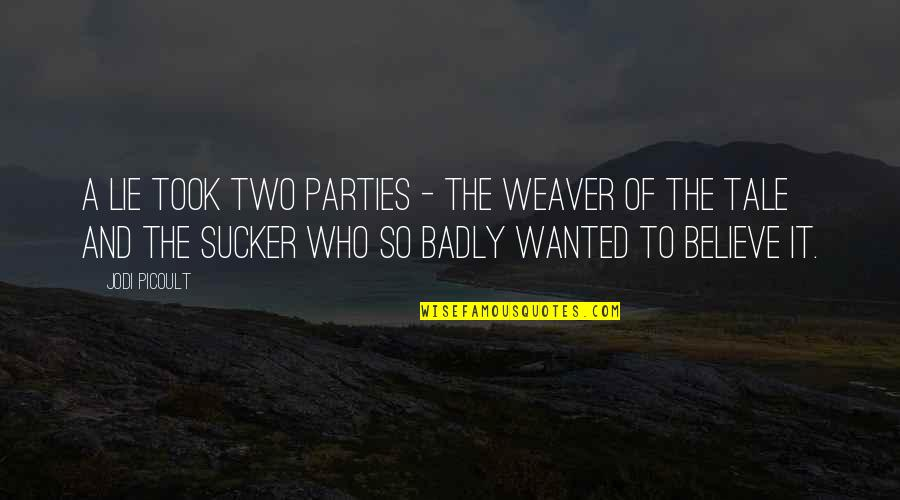 Party Of Two Quotes By Jodi Picoult: A lie took two parties - the weaver
