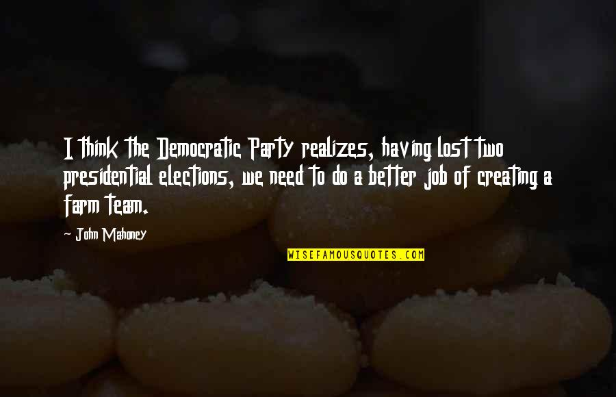Party Of Two Quotes By John Mahoney: I think the Democratic Party realizes, having lost