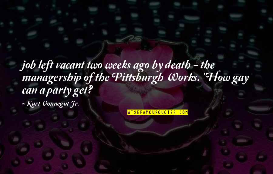 Party Of Two Quotes By Kurt Vonnegut Jr.: job left vacant two weeks ago by death