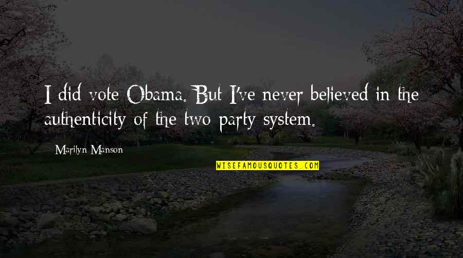 Party Of Two Quotes By Marilyn Manson: I did vote Obama. But I've never believed