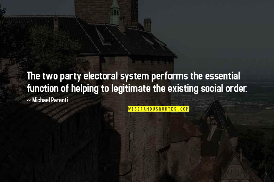 Party Of Two Quotes By Michael Parenti: The two party electoral system performs the essential