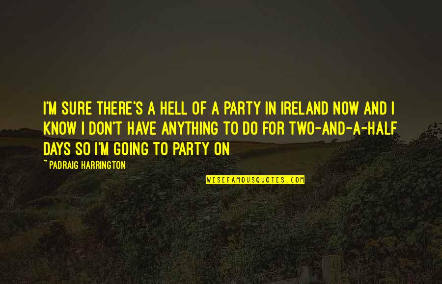 Party Of Two Quotes By Padraig Harrington: I'm sure there's a hell of a party