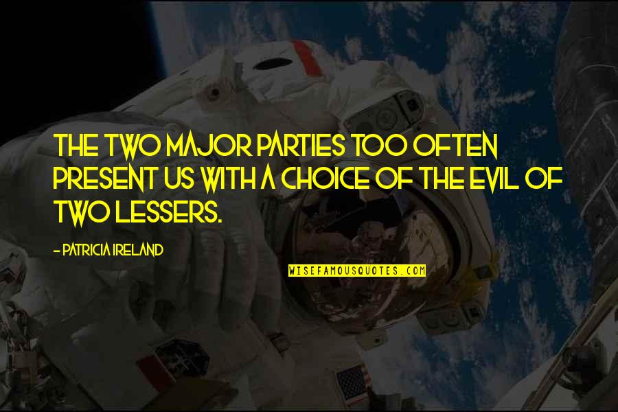 Party Of Two Quotes By Patricia Ireland: The two major parties too often present us