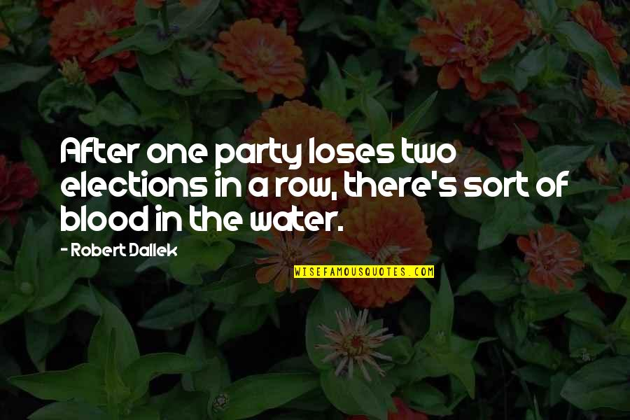 Party Of Two Quotes By Robert Dallek: After one party loses two elections in a