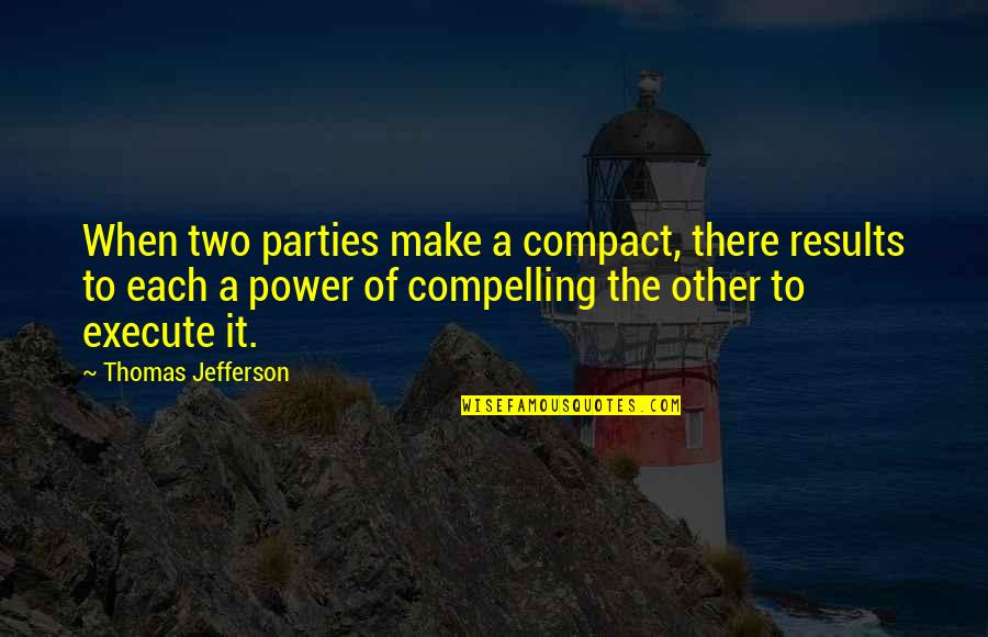 Party Of Two Quotes By Thomas Jefferson: When two parties make a compact, there results