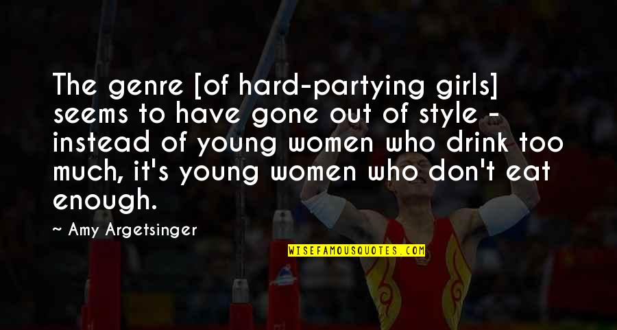 Partying Quotes By Amy Argetsinger: The genre [of hard-partying girls] seems to have