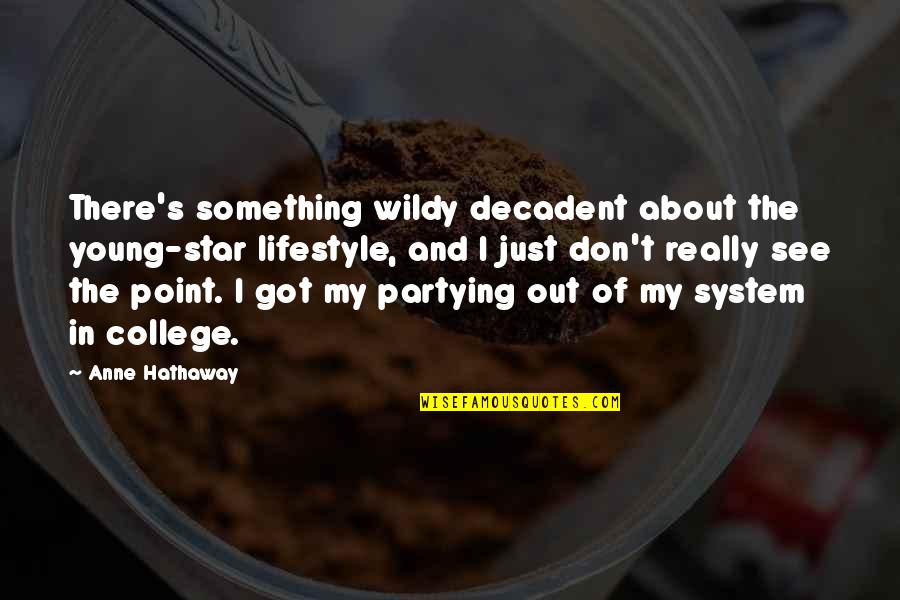 Partying Quotes By Anne Hathaway: There's something wildy decadent about the young-star lifestyle,
