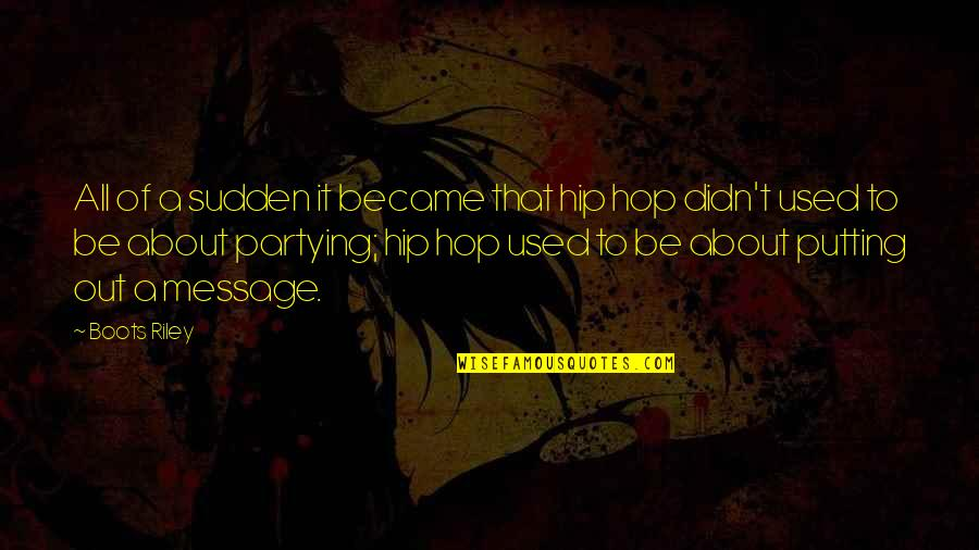 Partying Quotes By Boots Riley: All of a sudden it became that hip