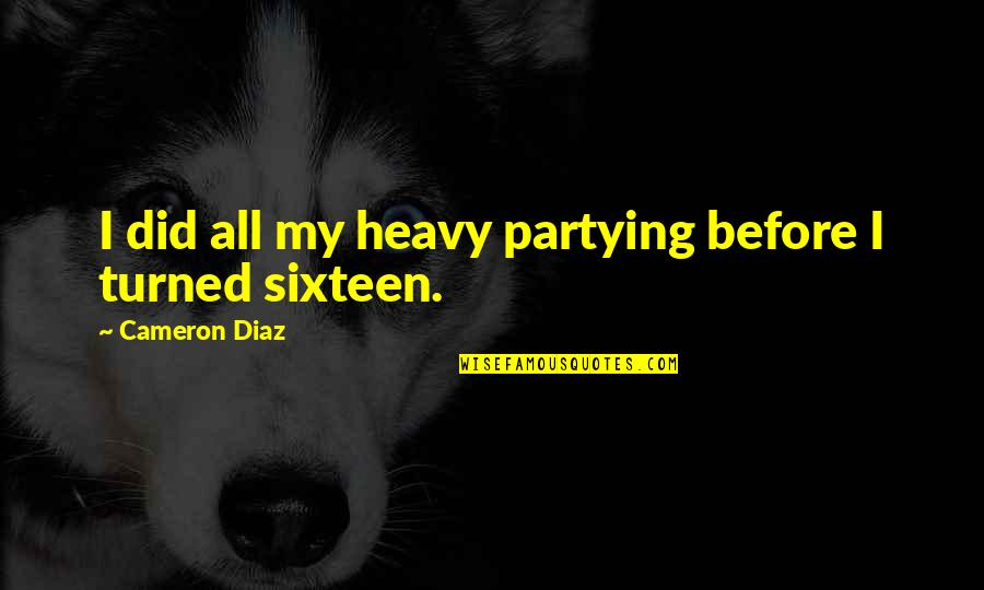 Partying Quotes By Cameron Diaz: I did all my heavy partying before I