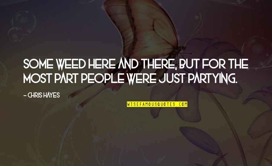 Partying Quotes By Chris Hayes: some weed here and there, but for the