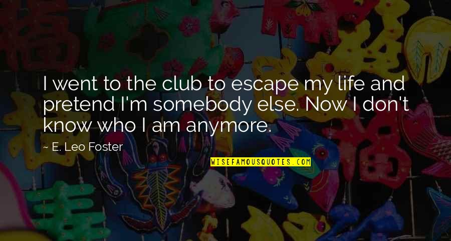 Partying Quotes By E. Leo Foster: I went to the club to escape my